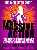 The Rich Bitch Guide to Taking Massive Action