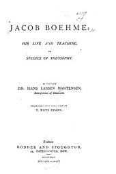 Jacob Boehme, His Life and Teaching, Or, Studies in Theosophy