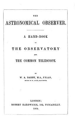 The Astronomical Observer  A Hand book to the Observatory and the Common Telescope PDF