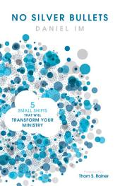 No Silver Bullets: Five Small Shifts that will Transform Your Ministry