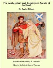 The Archaeology and Prehistoric Annals of Scotland