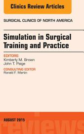 Simulation in Surgical Training and Practice, An Issue of Surgical Clinics,
