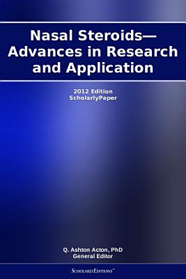 Nasal Steroids   Advances in Research and Application  2012 Edition PDF