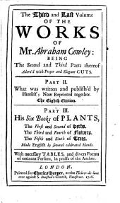 The Works of Mr. Abraham Cowley ...: Consisting of Those which Were Formerly Printed; and Those which He Design'd for the Press, Publish'd Out of the Author's Original Copies. With The Cutter of Coleman-street, Volume 2
