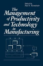 The Management of Productivity and Technology in Manufacturing