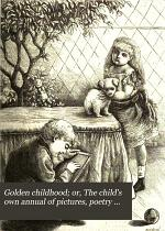 Golden childhood; or, The child's own annual of pictures, poetry and music [afterw.] Merry sunbeams [afterw.] Golden childhood
