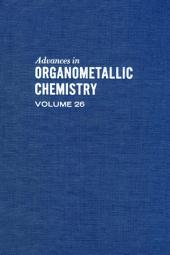 Advances in Organometallic Chemistry: Volume 26
