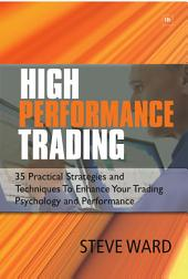 High Performance Trading: 35 Practical Strategies and Techniques to Enhance Your Trading Psychology and Performance