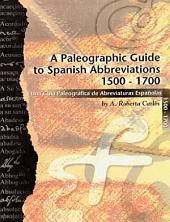 A Paleographic Guide to Spanish Abbreviations 1500-1700: Una Guia Paleografica de Abbreviaturas Espanolas 1500-1700