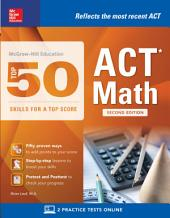 McGraw-Hill Education: Top 50 ACT Math Skills for a Top Score, Second Edition: Edition 2