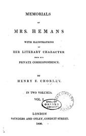 Memorials of Mrs. Hemans: With Illustrations of Her Literary Character from Her Private Correspondence, Volume 1