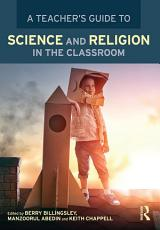 A Teacher   s Guide to Science and Religion in the Classroom PDF