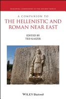 A Companion to the Hellenistic and Roman Near East PDF