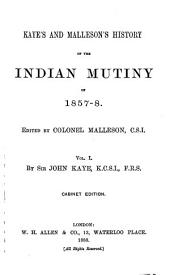 Kaye's and Malleson's History of the Indian Mutiny of 1857-8: Volume 1