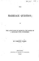 The Marriage Question  Or  The Lawfulness of Marrying the Sister of a Deceased Wife Considered PDF