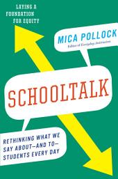 Schooltalk: Rethinking What We Say About and To Students Every Day