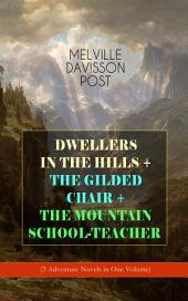 DWELLERS IN THE HILLS + THE GILDED CHAIR + THE MOUNTAIN SCHOOL-TEACHER (3 Adventure Novels in One Volume)