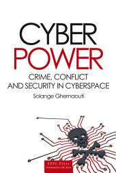 Cyber Power: Crime, Conflict and Security in Cyberspace