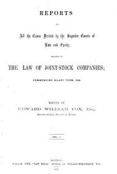 Reports of All the Cases Decided by the Superior Courts of Law and Equity Relating to the Law of Joint-stock Companies, Commencing Hilary Term, 1864: Volume 1