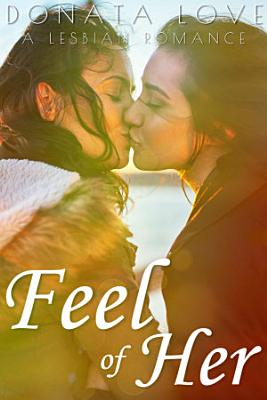Feel of Her  A Lesbian Romance PDF