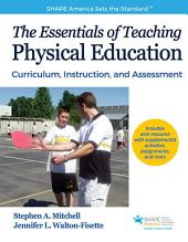 Essentials of Teaching Physical Education , The: Curriculum, Instruction, and Assessment
