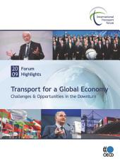 Highlights of the International Transport Forum 2009: Transport for a Global Economy Challenges & Opportunities in the Downturn: Challenges & Opportunities in the Downturn