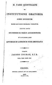 M. Fabii Qunitiliani de institutione oratoria libri duodecim