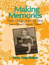 Making Memories: Recipes, Cooking Lessons, and Stories from a Home Economics Teacher