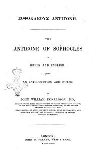 The Antigone of Sophocles in Greek and English with an Introduction and Notes by John William Donaldson Book