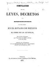 Compilación de las leyes, decretos y disposiciones á que debe sujetarse en el Estado de México el cobro de las alcabalas: en el año económico de 1o. de julio de 1871 a 30 de junio de 1872, formada de conformidad con las prevenciones del art. 5o. del Decreto núm. 87 de 2 de mayo de 1871
