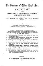 """The Substance of Things Hoped For; a Contrast to the Immaterial and Speculative System of Anti-Millenarianism, Expressed in """"the End of All Things"""" [by J. Grant], and Other Kindred Works"""