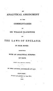 An Analytical Abridgment of the Commentaries of Sir William Blackstone on the Laws of England: In Four Books. Together with an Analytical Synopsis of Each ...