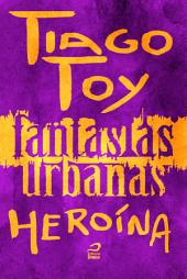 Fantasias Urbanas - Heroína