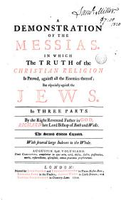 A Demonstration of the Messias, in which the Truth of the Christian Religion is Proved, Against All the Enemies Thereof; But Especially Against the Jews: In Three Parts