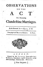 Observations on the Act for preventing Clandestine Marriages. By the Reverend A- K-, A.M. [i.e. Alexander Keith].