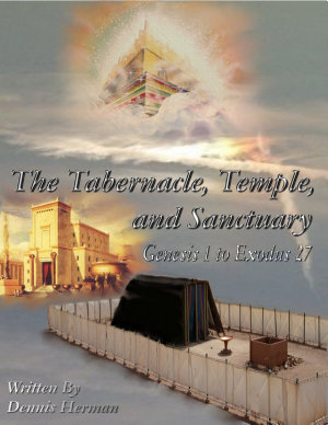 The Tabernacle  Temple  and Sanctuary  Genesis 1 to Exodus 27