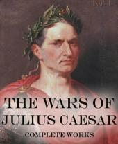 The Wars of Julius Caesar: Complete Works