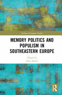 Memory Politics and Populism in Southeastern Europe