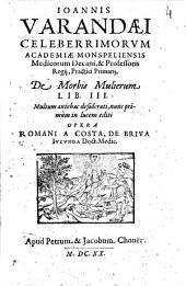 Ioannis Varandaei ... De morbis mulierum lib. 3. Multum antehac desiderati, nunc primum in lucem editi opera Romani a Costa, de Briua iucunda doct. medic
