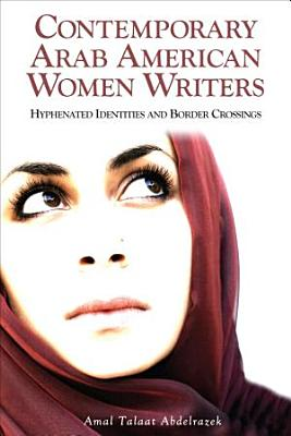 Contemporary Arab American Women Writers  Hyphenated Identities and Border Crossings