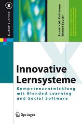 Innovative Lernsysteme: Kompetenzentwicklung mit Blended Learning und Social Software