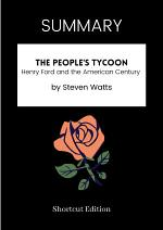 SUMMARY - The People's Tycoon: Henry Ford And The American Century By Steven Watts