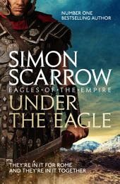 Under the Eagle (Eagles of the Empire 1): Cato & Macro:, Book 1