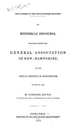 The Fathers of the New-Hampshire Ministry: An Historical Discourse, Preached Before the General Association of New-Hampshire at Its Annual Meeting in Manchester, August 22, 1848