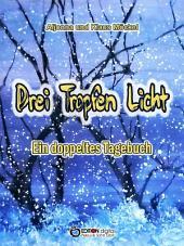 Drei Tropfen Licht: Ein doppeltes Tagebuch