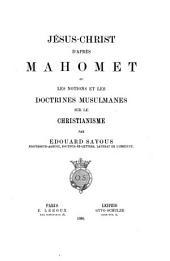 Jésus-Christ d'après Mahomet; ou, Les notions et les doctrines Musulmanes sur le Christianisme