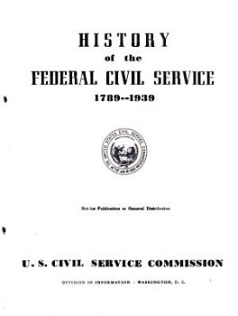 History of the Federal Civil Service  1789 1939     PDF