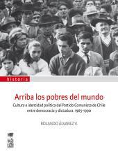 Arriba los pobres del mundo: Cultura e identidad política del partido comunista de Chile entre democracia y dictadura 1965-1990