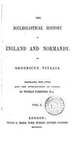 The ecclesiastical history of England and Normandy. Tr., with notes, and the intr. of Guizot, by T. Forester