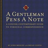 A Gentleman Pens a Note: A Concise, Contemporary Guide to Personal Correspondence